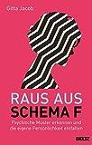 Raus aus Schema F: Psychische Muster erkennen und die eigene Persönlichkeit entfalten - Gitta Jacob