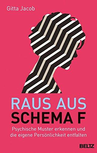 Preisvergleich Produktbild Raus aus Schema F: Psychische Muster erkennen und die eigene Persönlichkeit entfalten