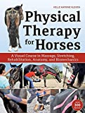 Physical Therapy for Horses: An Illustrated Guide to Anatomy, Biomechanics, Massage, Stretching,