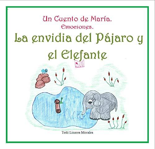 La Envidia del Pájaro y el Elefante (Los Cuentos de María . Las Emociones) por Toñi Linares Morales