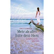 Mehr als alles hüte dein Herz: In Gottes Liebe aufatmen (German Edition)