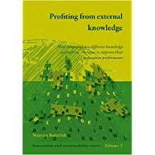 Profiting from External Knowledge: How Firms Use Different Knowledge Acquisition Strategies to Improve Their Innovation Performance (Innovation and Sustainability)