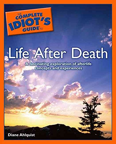 [Complete Idiot's Guide To Life After Death: A Fascinating Exploration of Afterlife Concepts and Experiences] (By: Diane Ahlquist) [published: February, 2012]