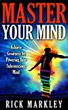 Master Your Mind   Achieve Greatness by Powering Your Subconscious Mind   Isn't it amazing how some people just seem to coast through life and always seem to be able to achieve whatever they set out to do, no matter how hard it might seem to be fo...