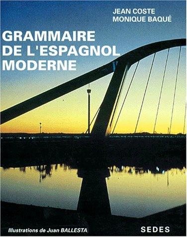 Grammaire de l'espagnol moderne par Jean Coste, Monique Baqué