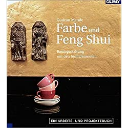 Farbe und Feng Shui - Raumgestaltung mit den fünf Elementen - Ein Arbeits- und Projektebuch