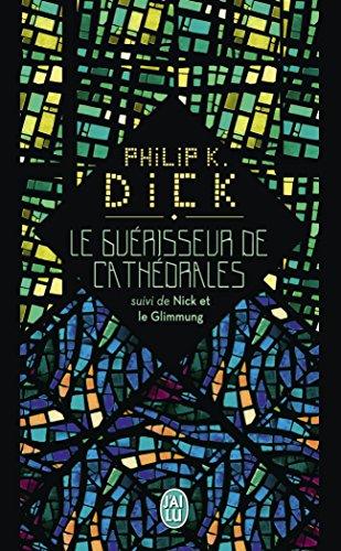 Le guérisseur de cathédrales, suivi de Nick et le Glimmung (J'ai lu Science-fiction t. 11220) par Philip K. Dick