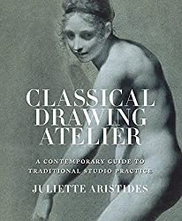 Classical Drawing Atelier: A Contemporary Guide to Traditional Studio Practice