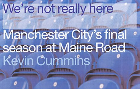 We're Not Really Here: Manchester City's Final Season at Maine Road -