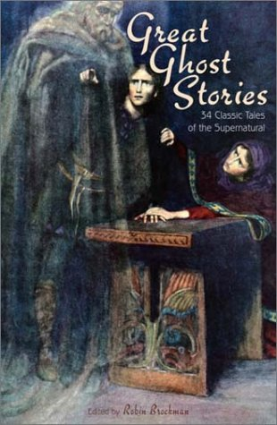 Great Ghost Stories: 34 Classic Tales of the Supernatural -