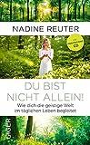 Du bist nicht allein! - Wie dich die geistige Welt in deinem täglichen Leben begleitet - Nadine Reuter
