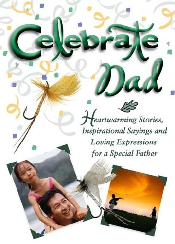 Celebrate Dad: Heartwarming Stories, Inspirational Sayings, and Loving Expressions for a Special Father (Celebrate Series)