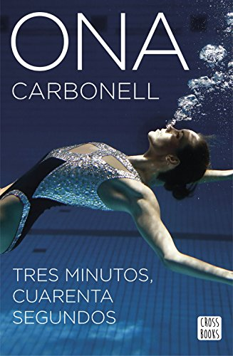 Tres minutos, cuarenta segundos (Crossbooks) por Ona Carbonell Ballestero