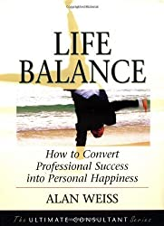 Life Balance: How to Convert Professional Success into Personal Happiness by Alan Weiss (2003-04-21)