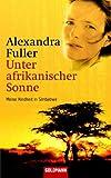 Unter afrikanischer Sonne: Meine Kindheit in Simbabwe - Alexandra Fuller