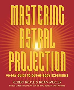 Mastering Astral Projection: 90-day Guide to Out-of-Body Experience par [Bruce, Robert, Mercer, Brian]