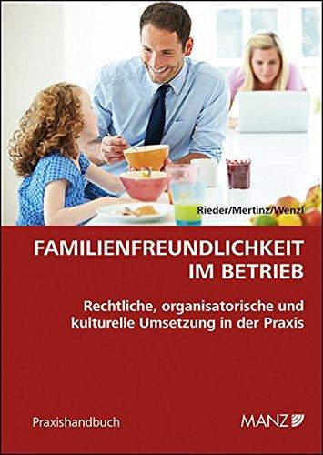 Familienfreundlichkeit im Betrieb: Rechtliche, organisatorische und kulturelle Umsetzung in der Praxis