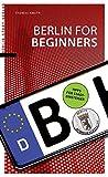 Berlin for Beginners: Tipps für Stadteinsteiger - Thomas Knuth
