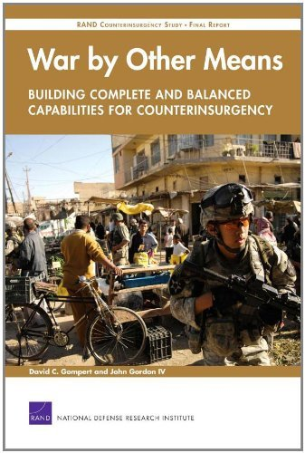War by Other Means--Building Complete and Balanced Capabilities for Counterinsurgency: RAND Counterinsurgency Study--Final Report by David C. Gompert (2008-03-13)