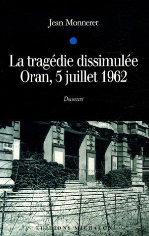 TRAGEDIE DISSIMULEE ORAN 5 JUI par JEAN MONNERET