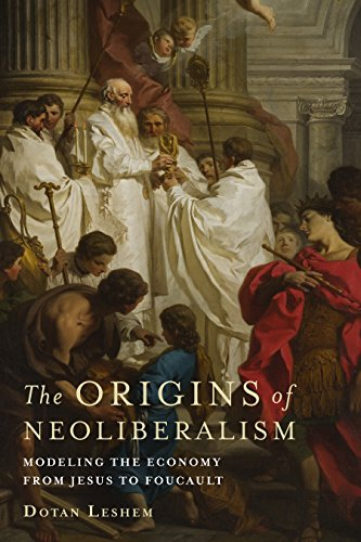 The Origins of Neoliberalism: Modeling the Economy from Jesus to Foucault (English Edition)