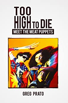 Too High to Die: Meet the Meat Puppets (English Edition) par [Prato, Greg]