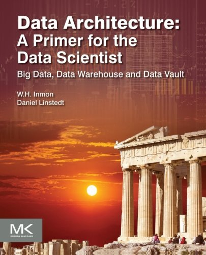 Data Architecture: A Primer for the Data Scientist: Big Data, Data Warehouse and Data Vault by W.H. Inmon (2014-12-10) par W.H. Inmon;Dan Linstedt