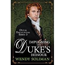 Impugning the Duke's Honour (Ducal Encounters Series 3)