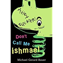 Don't Call Me Ishmael by Michael Gerard Bauer (August 30,2007)