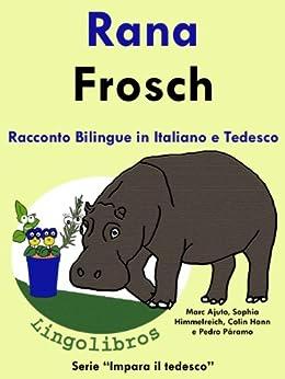 "Racconto Bilingue in Italiano e Tedesco: Rana - Frosch (Serie ""Impara il tedesco"" Vol. 1) di [Hann, Colin, Páramo, Pedro]"