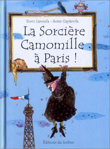 La sorcière Camomille à Paris ! par Roser Capdevila, Enric Larreula