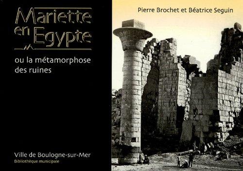 Mariette en Egypte : Ou la métamorphoses des ruines