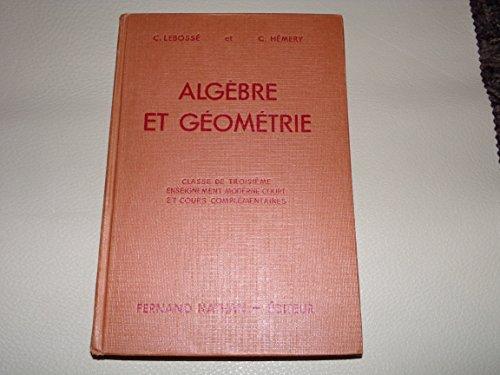C. Lebossé,... C. Hémery,... Algèbre et géométrie : . Classe de 3e. Enseignement moderne court et cours complémentaires. Programmes 1947. 4e édition