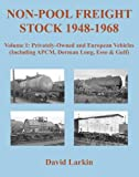Non-Pool Freight Stock 1948-1968: Privately-Owned and European Vehicles (Including APCM, Dorman Long, Esso & Gulf)
