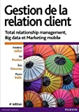 Gestion de la relation client : Total relationship management, Big data et marketing mobile
