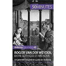 Rogier Van der Weyden, entre gothique et ars nova: Un primitif flamand en quête de réalisme (Artistes t. 48)