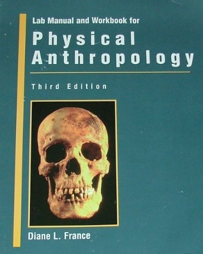 Physical Anthropology: Lab Manual and Workbook 3rd edition by France, Diane L. (1999) Paperback