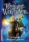 Le Royaume de Wolfhaven, tome 1 : La légende des quatre guerriers par Forsyth