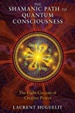 The Shamanic Path to Quantum Consciousness: The Eight Circuits of Creative Power by Laurent Huguelit (2013-12-19)