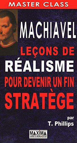 Machiavel : Leons de ralisme pour devenir un fin stratge
