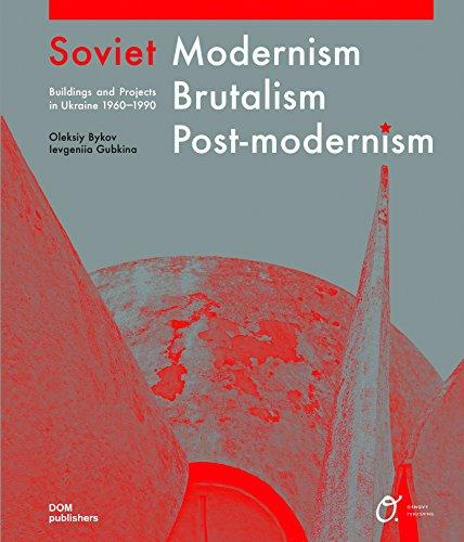 Soviet Modernism - Brutalism - Post-modernism: Buildings and Structures in Ukraine 1955-1991