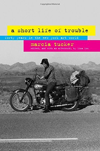 A Short Life of Trouble: Forty Years in the New York Art World: Written by Marcia Tucker, 2008 Edition, Publisher: University of California Press [Hardcover]