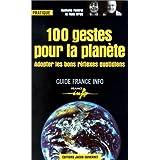 100 gestes pour la planète : Adopter les bons réflexes quotidiens