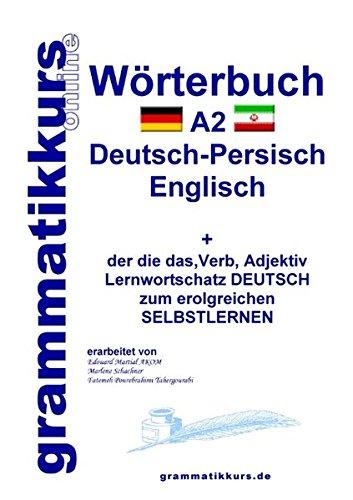Wörterbuch Deutsch - Persisch - Farsi - Englisch A2: Lernwortschatz A1 Deutsch - Persisch - Farsi zum erfolgreichen Selbstlernen für TeilnehmerInnen ... Deutsch - Persisch - Englisch A1 A2 B1)