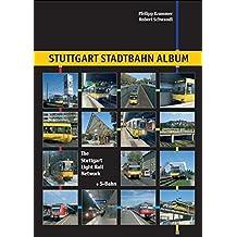 Stuttgart Stadtbahn Album/The Stuttgart Light Rail Network: The Stuttgart Light Rail System (+ S-Bahn) (Nahverkehr in Deutschland/Urban Transport in Germany)