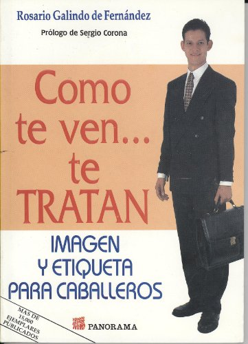 Como te ven. te tratan/How you look is how you will be treated: Imagen y etiqueta para caballeros/Image and Etiquette for Men