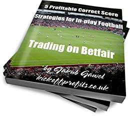 5 Profitable Correct Score Strategies For In-play Football Trading On Betfair (Betfair Football Trading Book 1) (English Edition) von [Gawel, Jakub]