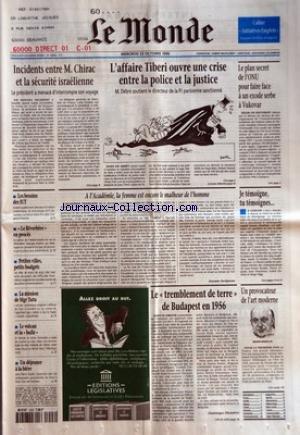 MONDE (LE) [No 16093] du 23/10/1996 - INCIDENTS ENTRE M. CHIRAC ET LA SECURITE ISRAELIENNE - L'AFFAIRE TIBERI OUVRE UNE CRISE ENTRE LA POLICE ET LA JUSTICE - LE PLAN SECRET DE L'ONU POUR FAIRE FACE A UN EXODE SERBE A VUKOVAR - LES BESOINS DES IUT - LE REVERBERE EN PROCES - PETITES VILLES, PETITS BUDGETS - LA MISSION DE MGR TUTU - LE VOLCAN ET LA BULLE - UN DEJEUNER A LA BIERE - A L'ACADEMIE, LA FEMME EST ENCORE LE MALHEUR DE L'HOMME PAR JOSYANE SAVIGNEAU - LE TREMBLEMENT DE TERRE DE BUDAPEST EN par Collectif