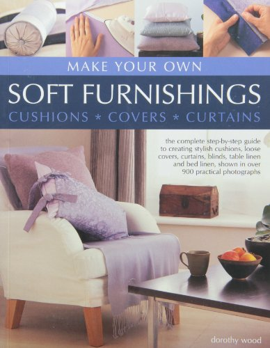 Make Your Own Soft Furnishings: Written by Dorothy Wood, 2012 Edition, Publisher: Southwater [Paperback]