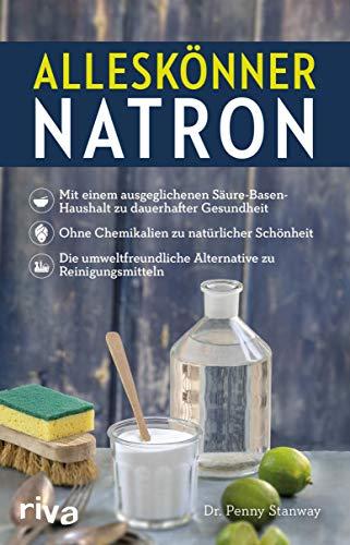 Alleskönner Natron: + mit einem ausgeglichenen Säure-Basen-Haushalt zu dauerhafter Gesundheit + ohne Chemikalien zu natürlicher Schönheit + die umweltfreundliche Alternative zu Reinigungsmitteln -